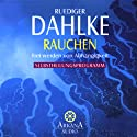 Rauchen. Frei werden von Abhängigkeit Hörbuch von Ruediger Dahlke Gesprochen von: Ruediger Dahlke