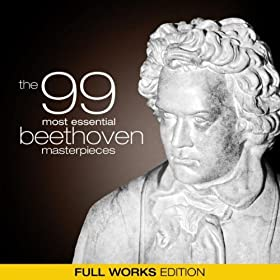The 99 Most Essential Beethoven Masterpieces (Full Works Edition) $3.99