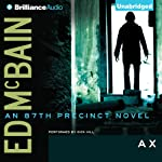 Ax: An 87th Precinct Novel, Book 18 (       UNABRIDGED) by Ed McBain Narrated by Dick Hill
