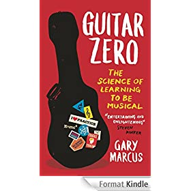Guitar Zero: The Science of Learning to be Musical