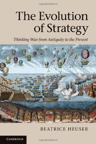 The Evolution of Strategy: Thinking War from Antiquity to the Present
