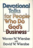 Devotional Talks for People Who Do God's Business (0801096758) by Warren W. Wiersbe