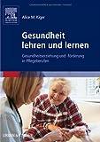 Gesundheit lehren und lernen: Gesundheitserziehung und -förderung in Pflegeberufen