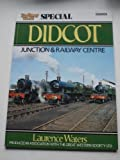 Didcot Junction and Railway Centre (Railway World Special) Laurence Waters
