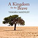 A Kingdom for the Brave Audiobook by Tamara McKinley Narrated by Peter Wickham