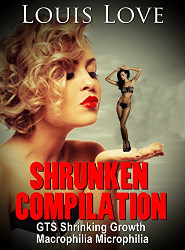 GIANTESS: Shrunken Complilation (GTS Shrinking Growth Macrophilia Microphilia) (GTS Unbirth Science-Fiction Short Stories) (English Edition)