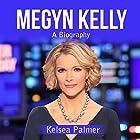 Megyn Kelly: A Biography Hörbuch von Kelsea Palmer Gesprochen von: Jae Huff