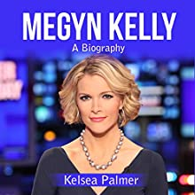 Megyn Kelly: A Biography Audiobook by Kelsea Palmer Narrated by Jae Huff