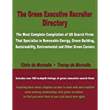 The Green Executive Recruiter Directory: The Most Complete Compilation of US Search Firms That Specialize in Renewable Energy, Green Building, Sustainability, Environmental, and Other Green Careers