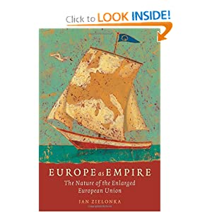 Europe As Empire: The Nature of the Enlarged European Union Jan Zielonka