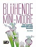 Image de Blühende Mini-Moore: Für Garten, Terrasse und Balkon (NTV Garten)