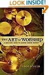 Art Of Worship, The: A Musician's Gui...