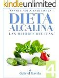 Dieta Alcalina 4: Las Mejores Recetas Alcalinas   Exquisita Cocina casi Vegetariana (Spanish Edition)