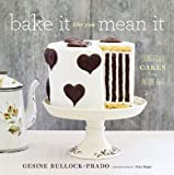 Bake It Like You Mean It by Gesine Bullock-Prado ( 2013 ) Hardcover