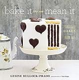 Bake It Like You Mean It by Gesine Bullock-Prado ( 2013 ) Hardcover