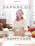 img - for The Happy Cook: 125 Recipes for Eating Every Day Like It's the Weekend book / textbook / text book