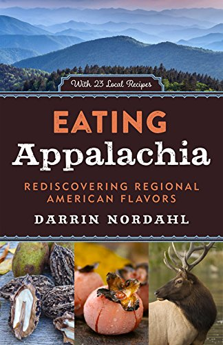 Eating Appalachia: Rediscovering Regional American Flavors by Darrin Nordahl