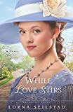 While Love Stirs: A Novel (The Gregory Sisters) (Volume 2)