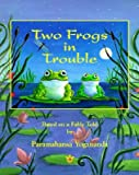 Two Frogs in Trouble: Based on a Fable Told by Paramahansa Yogananda�� [2 FROGS IN TROUBLE] [Paperback]