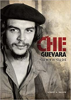Che Guevara You Win Or You Die - Stuart A Kallen