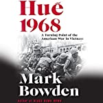 Hue 1968: A Turning Point of the American War in Vietnam | Mark Bowden