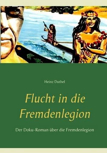 Buchcover: Flucht in die Fremdenlegion: Der Doku-Roman über die Fremdenlegion