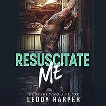 Resuscitate Me | Livre audio Auteur(s) : Leddy Harper Narrateur(s) : Charley Ongel, Tor Thom