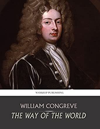 congreve essay of the way william world The way of the world in the way of the world, his last comedy, congreve seems to come to realise the importance for providing an ideal pair of man and.