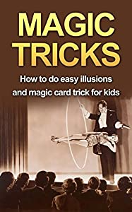 MAGIC TRICKS: How to do easy illusions and magic card tricks for kids (magic, tricks)