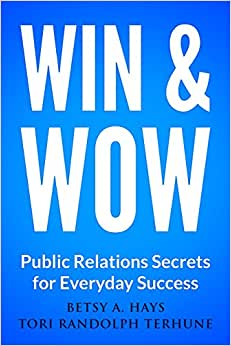 Win & Wow: Public Relations Secrets For Everyday Success