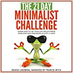 The 21-Day Minimalism Challenge: Learn How to Get Your Life Decluttered, Simplified & Organized |  21 Day Challenges