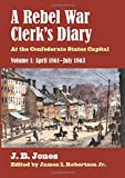 img - for A Rebel War Clerk's Diary: At the Confederate States Capital, Volume 1: April 1861-July 1863 (Modern War Studies) book / textbook / text book