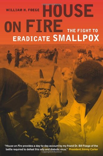 House on Fire: The Fight to Eradicate Smallpox...
