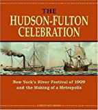 The Hudson-Fulton Celebration: New York's River Festival of 1909 and the Making of a Metropolis