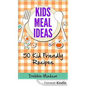 Kids Meal Ideas: 50 Kid Friendly Recipes (Family Menu Planning Series Book 3) (English Edition)