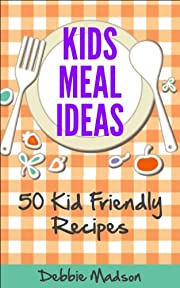 Kids Meal Ideas-50 Kid Friendly Recipes (Menu Planning Series)