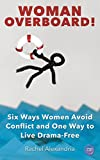 Woman Overboard!: Six Ways Women Avoid Conflict And One Way To Live Drama-Free