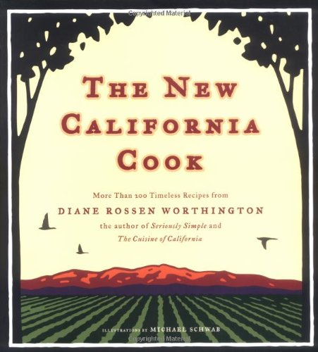 The New California Cook: Casually Elegant Recipes with Exhilarating Flavor by Diane Rossen Worthington