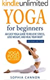 Yoga For Beginners: An Easy Yoga Guide To Relieve Stress, Lose Weight, And Heal Your Body (yoga, yoga for beginners, yoga for weight loss, yoga guide, chakras, meditation) (English Edition)