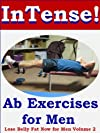 Intense Ab Exercises for Men: Lose Belly Fat Now for Men Volume 2