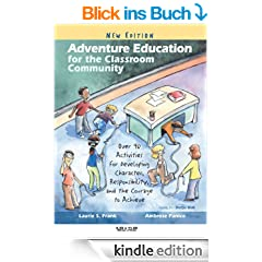 Adventure Education for the Classroom Community: Over 90 Activities for Developing Character, Responsibility, and the Courage to Achieve