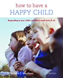 Richard C. Woolfson How to Have a Happy Child: Responding to Your Child's Emotional Needs from 4-12