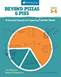 Beyond Pizzas and Pies: 10 Essential Strategies for Supporting Fraction Sense, Grades 3-5