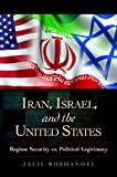 Iran, Israel, and the United States: Regime Security vs. Political Legitimacy (Praeger Security International)