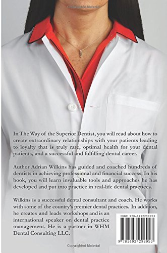The Way of the Superior Dentist: Connecting with Patients, Creating Abundance, and Cultivating your Passion
