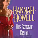 His Bonnie Bride (       UNABRIDGED) by Hannah Howell Narrated by MacNab Ashford