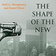 The Shape of the New: Four Big Ideas and How They Made the Modern World (       UNABRIDGED) by Scott L. Montgomery, Daniel Chirot Narrated by Stephen McLaughlin