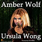 Amber Wolf Hörbuch von Ursula Wong Gesprochen von: Rich Miller