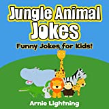 Jungle Animals!: Funny Jungle Animal Jokes for Kids (Funny Animal Jokes eBook for Children) ~ Arnie Lightning