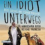 Ein Idiot unterwegs: Die wundersamen Reisen des Karl Pilkington | Karl Pilkington,Ricky Gervais,Stephen Merchant